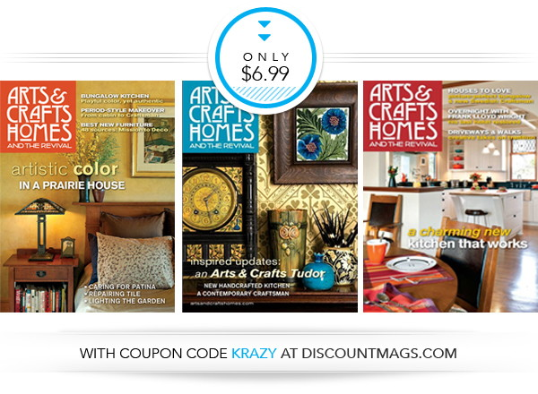 Arts & Crafts Homes Magazine, Only $6.99 per Year!