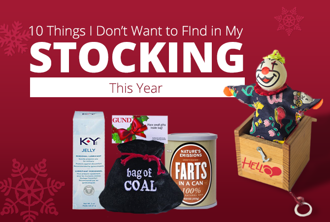 10 Things I Don't Want in My Stocking