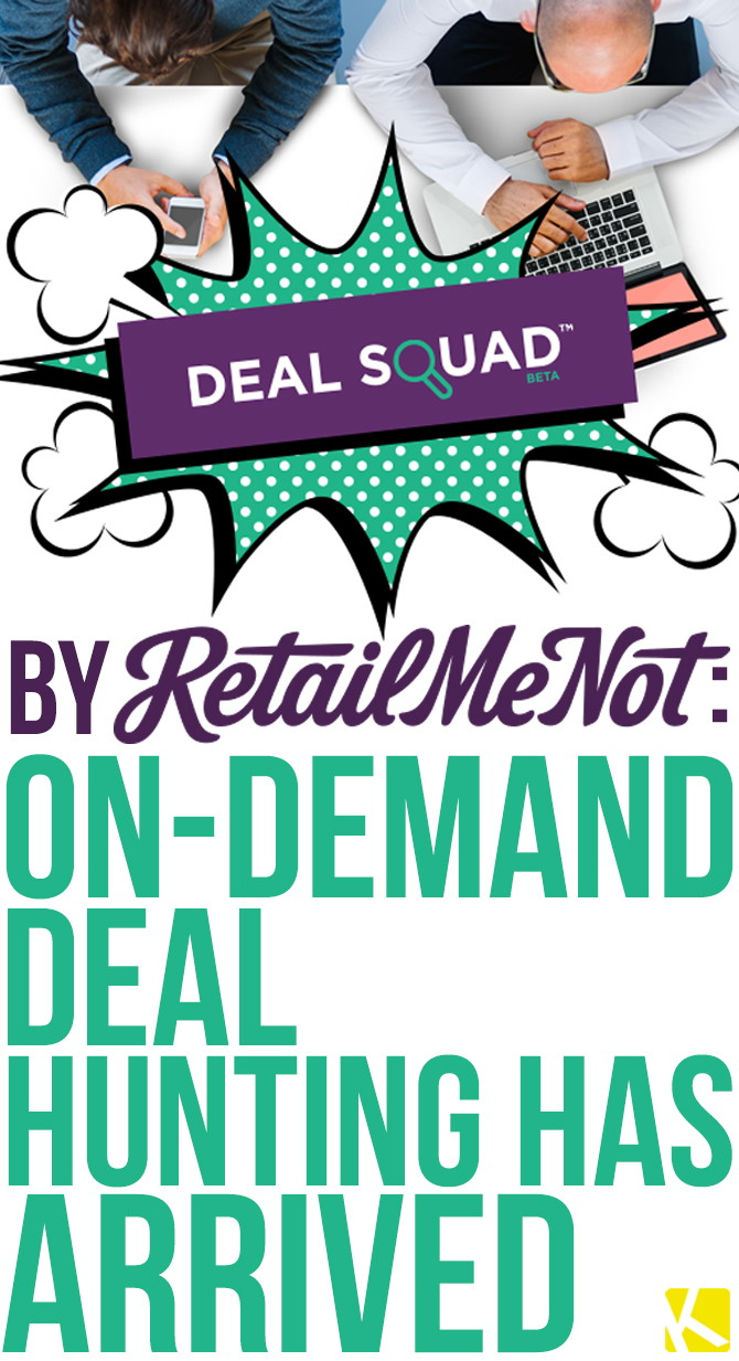 Deal Squad by RetailMeNot: On-Demand Deal Hunting Has Arrived.