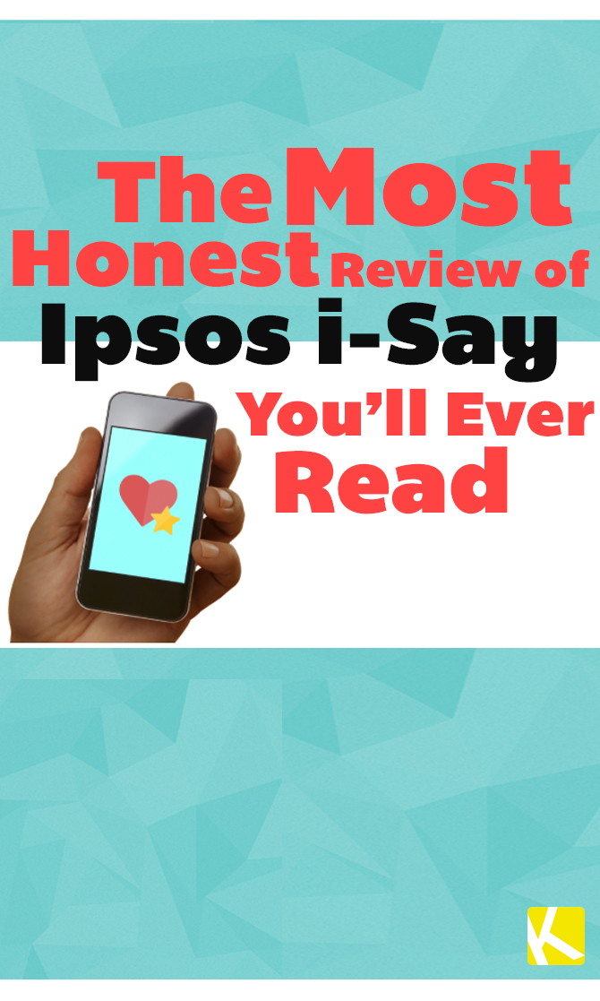 The Most Honest Review of Ipsos i-Say You'll Ever Read